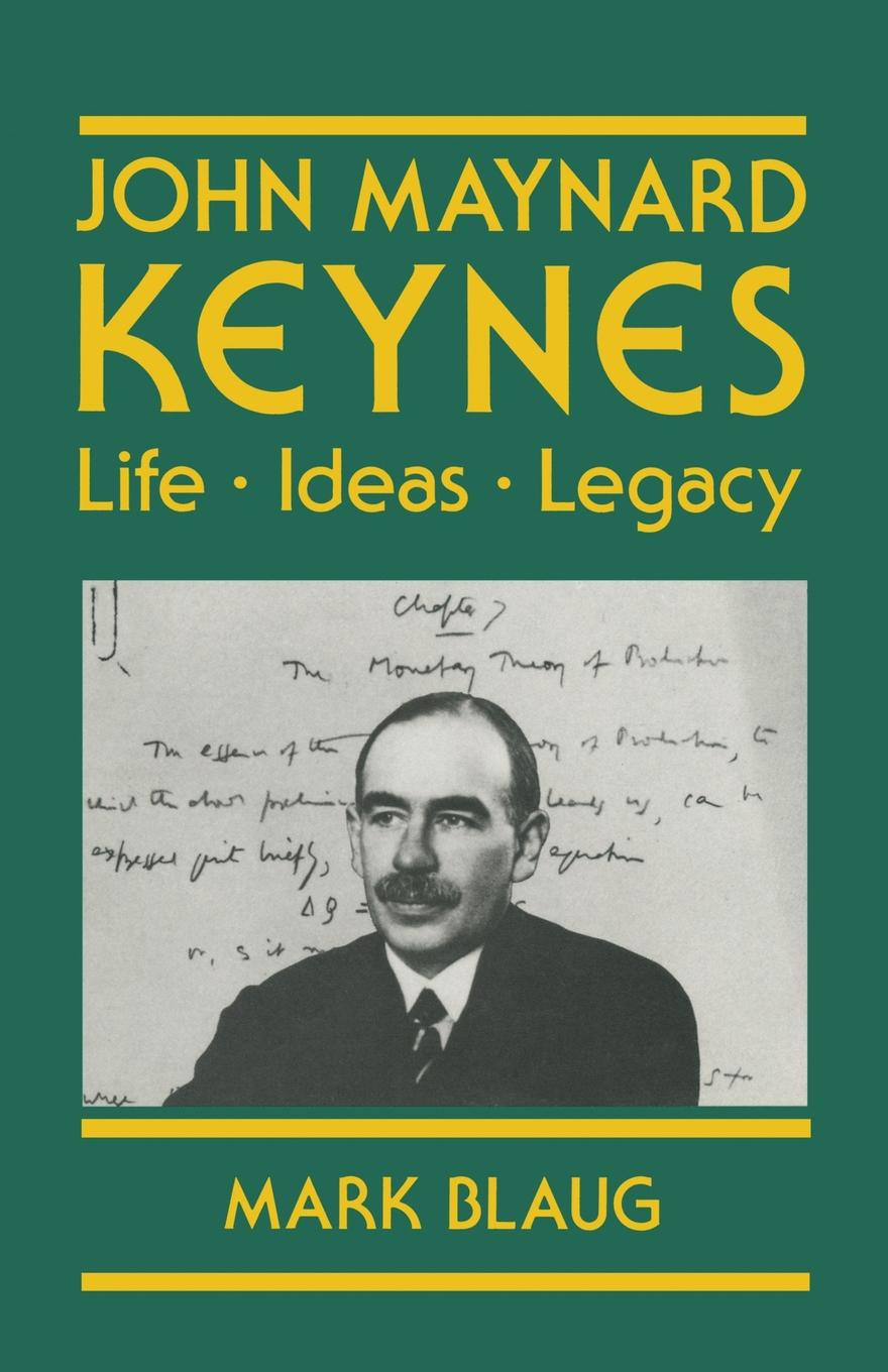 Mark Blaug John Maynard Keynes. Life, Ideas, Legacy lina laubisch debate about alternative monetary systems silvio gesell john maynard keynes irving fisher