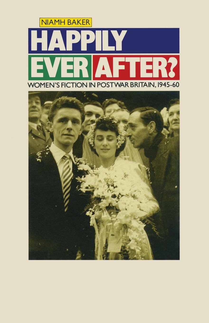 Niamh Baker Happily Ever After?. Women's Fiction in Postwar Britain 1945-60 niamh reilly women s human rights