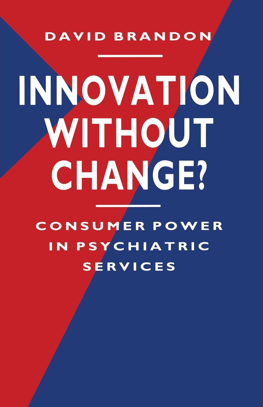 David Brandon Innovation without Change?. Consumer Power in Psychiatric Services