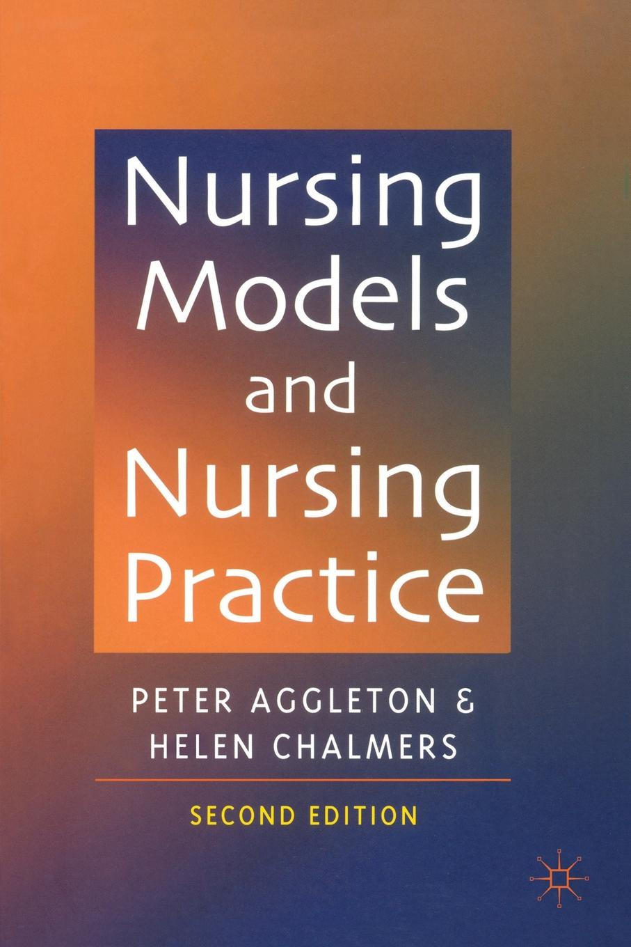 Фото - Peter Aggleton, Helen Chalmers Nursing Models and Nursing Practice helen griffiths coeliac disease nursing care and management