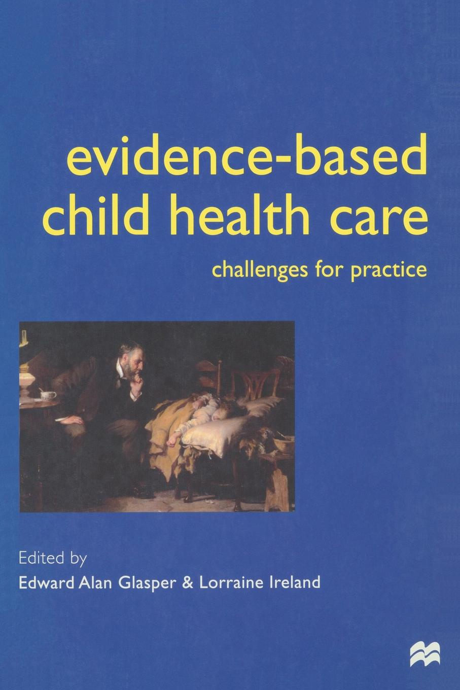 Alan Glasper, Lorraine Ireland Evidence-based Child Health Care. Challenges for Practice evidence based periodontology