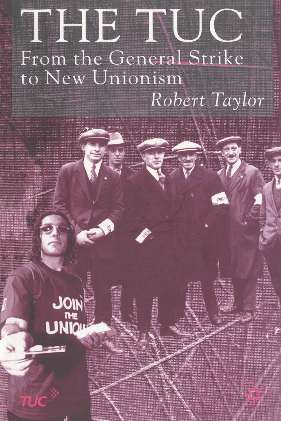 R. Taylor The TUC. From the General Strike to New Unionism цена