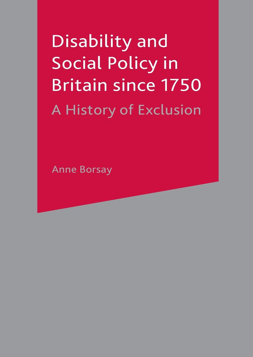Anne Borsay Disability and Social Policy in Britain since 1750. A History of Exclusion romani exclusion in france