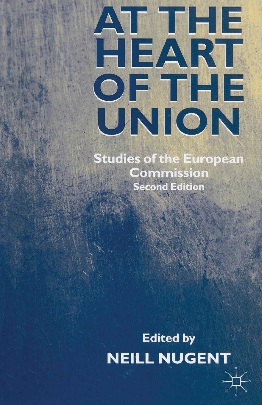 Фото - Neill Nugent At the Heart of the Union. Studies of the European Commission kathy collard miller at the heart of friendship