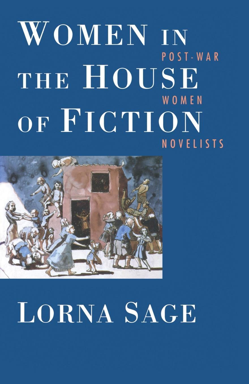 Lorna Sage Women in the House of Fiction. Post-War Women Novelists women