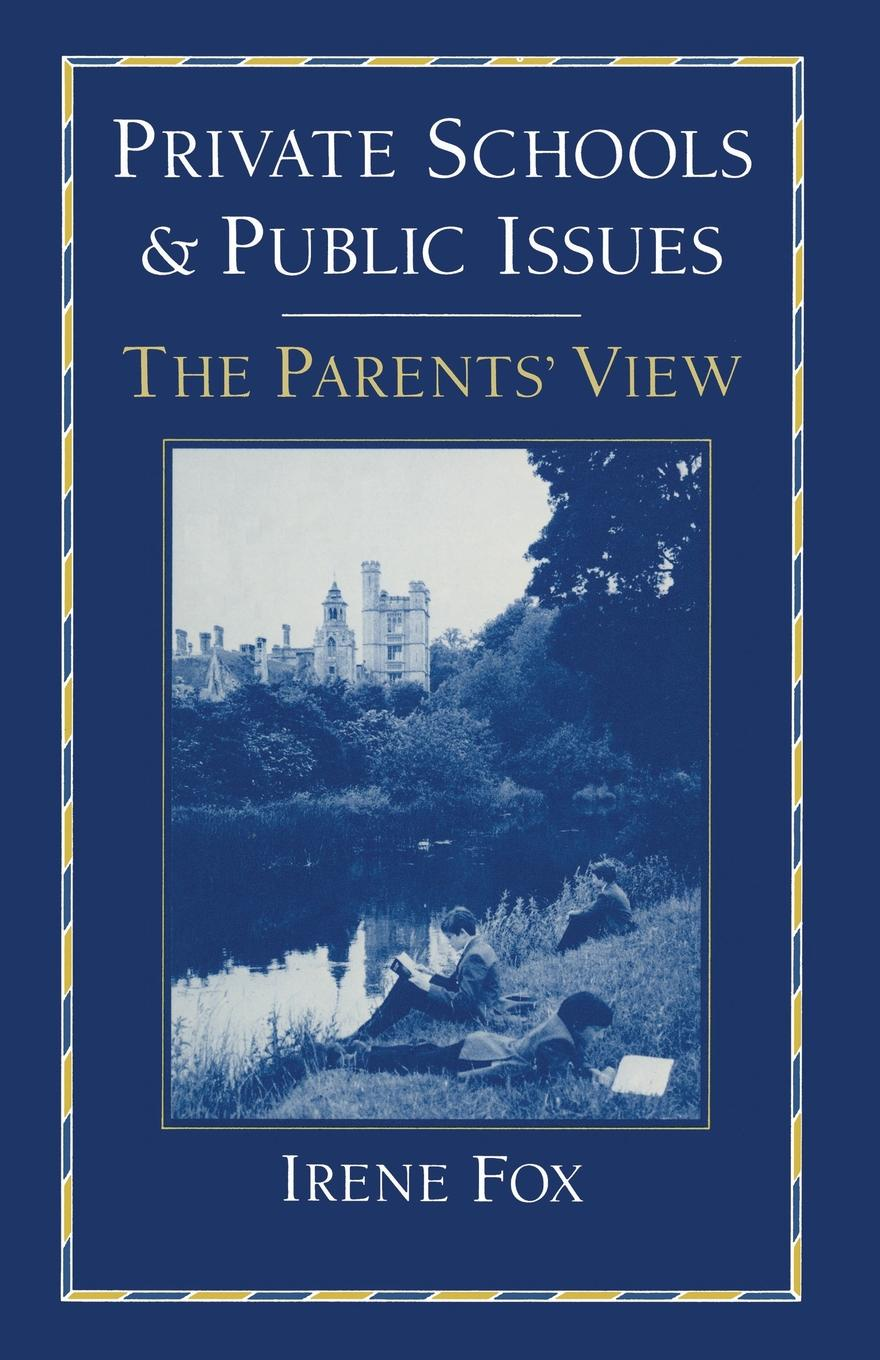 Irene Fox Private Schools and Public Issues. The Parents' View janet d mulvey bruce s cooper arthur t maloney blurring the lines charter public private and religious schools come together
