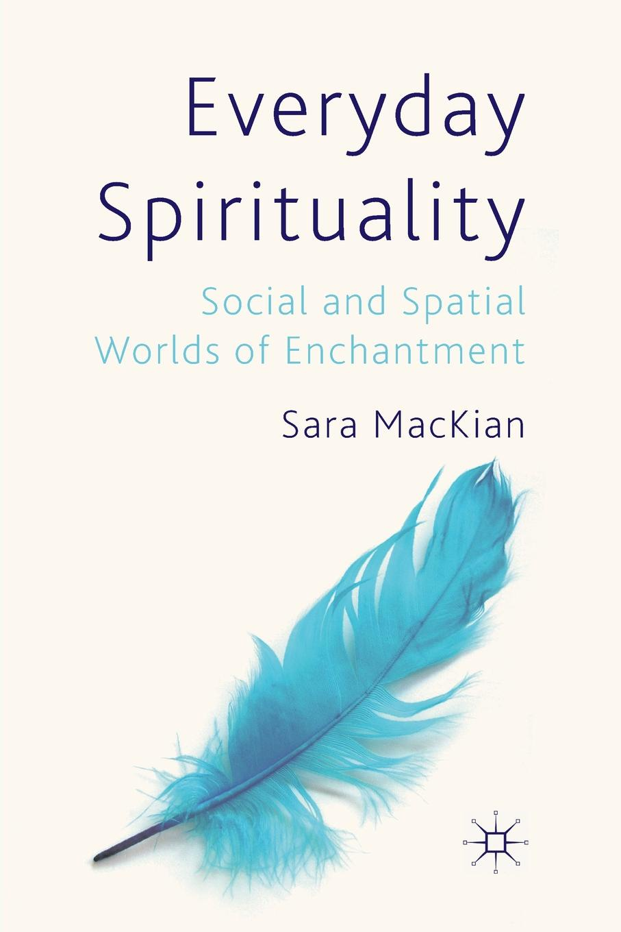S. MacKian Everyday Spirituality. Social and Spatial Worlds of Enchantment spatial data integration