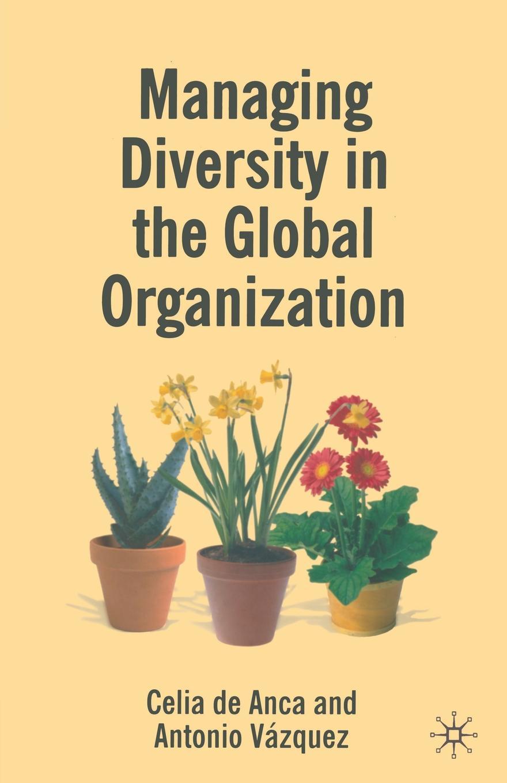 цены Celia de Anca, Antonio Vazquez Vega Managing Diversity in the Global Organization. Creating New Business Values