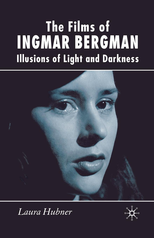 L. Hubner The Films of Ingmar Bergman. Illusions of Light and Darkness ingmar stadelmann berlin