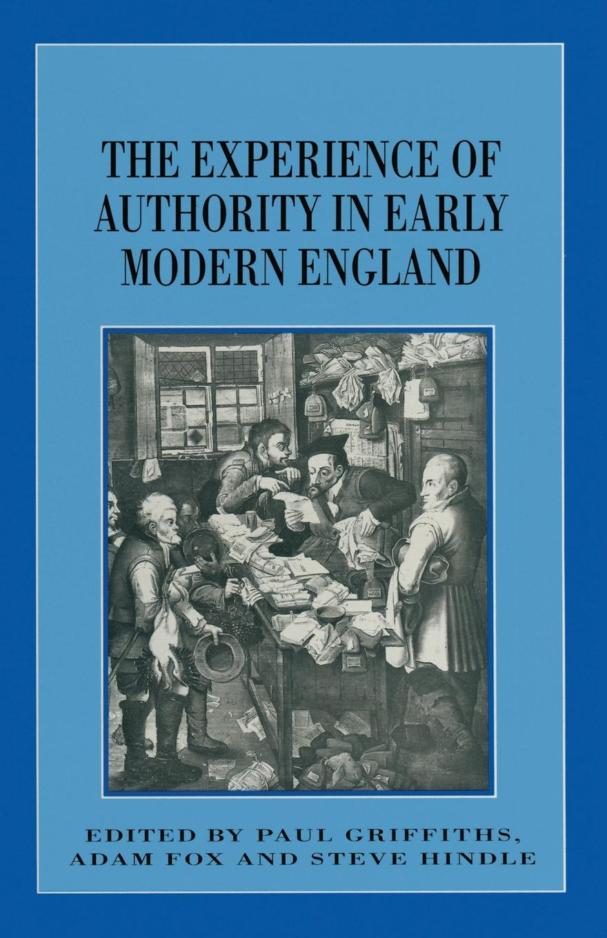 Adam Fox, Paul Griffiths, Steve Hindle The Experience of Authority in Early Modern England peter herman c a short history of early modern england british literature in context