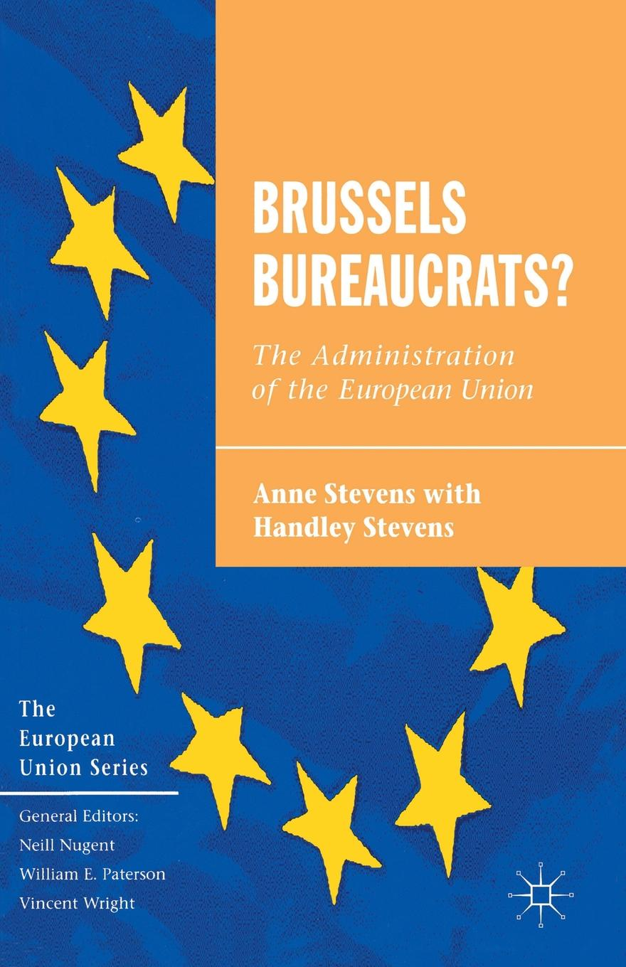 Anne Stevens Brussels Bureaucrats?. The Administration of the European Union brussels type