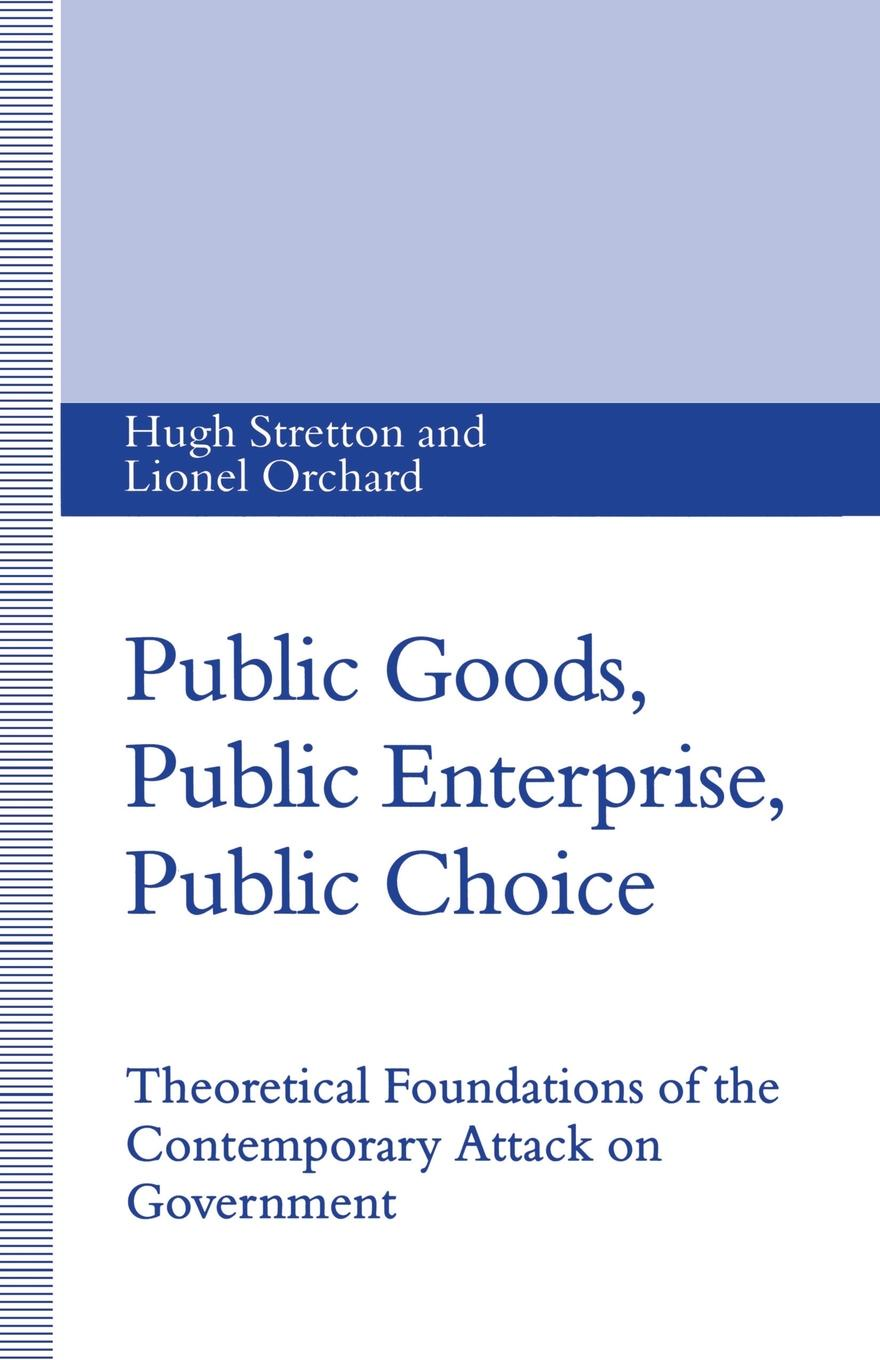 Lionel Orchard, Hugh Stretton Public Goods, Public Enterprise, Public Choice. Theoretical Foundations of the Contemporary Attack on Government v phillips long foundations of contemporary interpretation