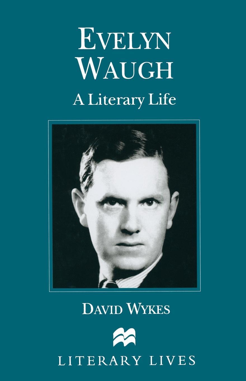 David Wykes Evelyn Waugh. A Literary Life edwin waugh lancashire sketches