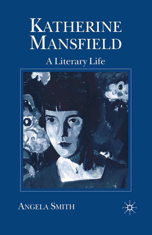 A. Smith Katherine Mansfield. A Literary Life katherine bucknell canarino