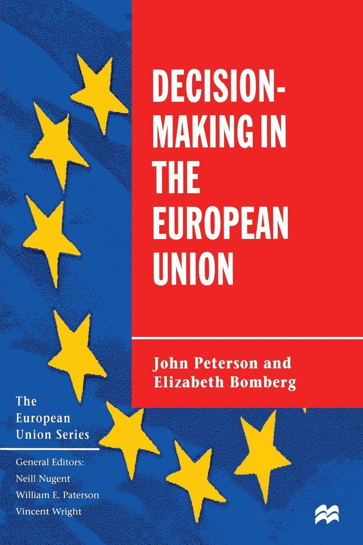 John Peterson, Elizabeth Bomberg Decision-Making in the European Union john adair john adair s 100 greatest ideas for smart decision making
