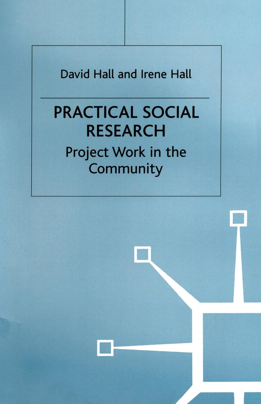 David Hall Practical Social Research. Project Work in the Community david thomas the practical philosopher microform