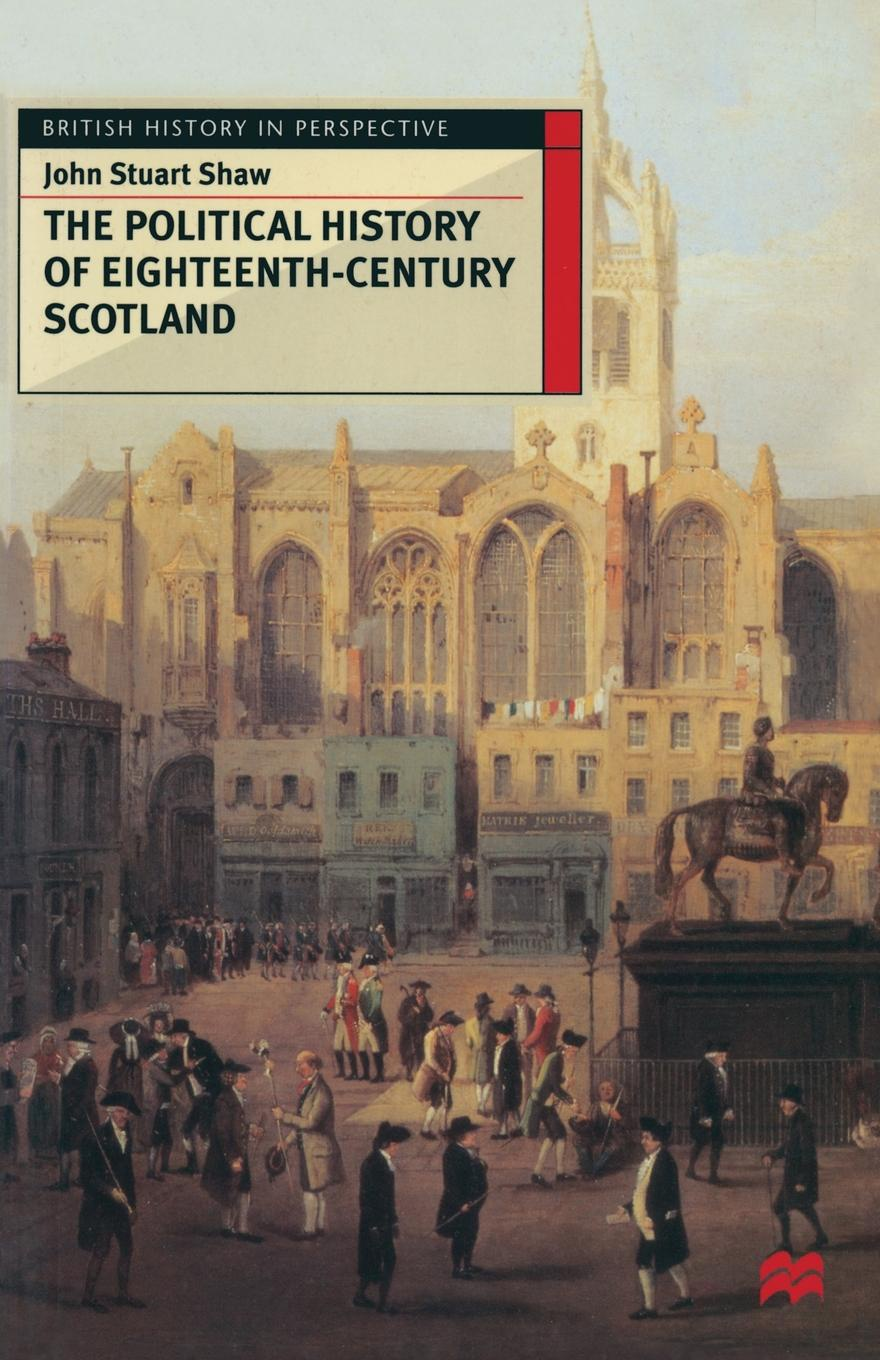 John Shaw The Political History of Eighteenth-Century Scotland french porcelain of the eighteenth century
