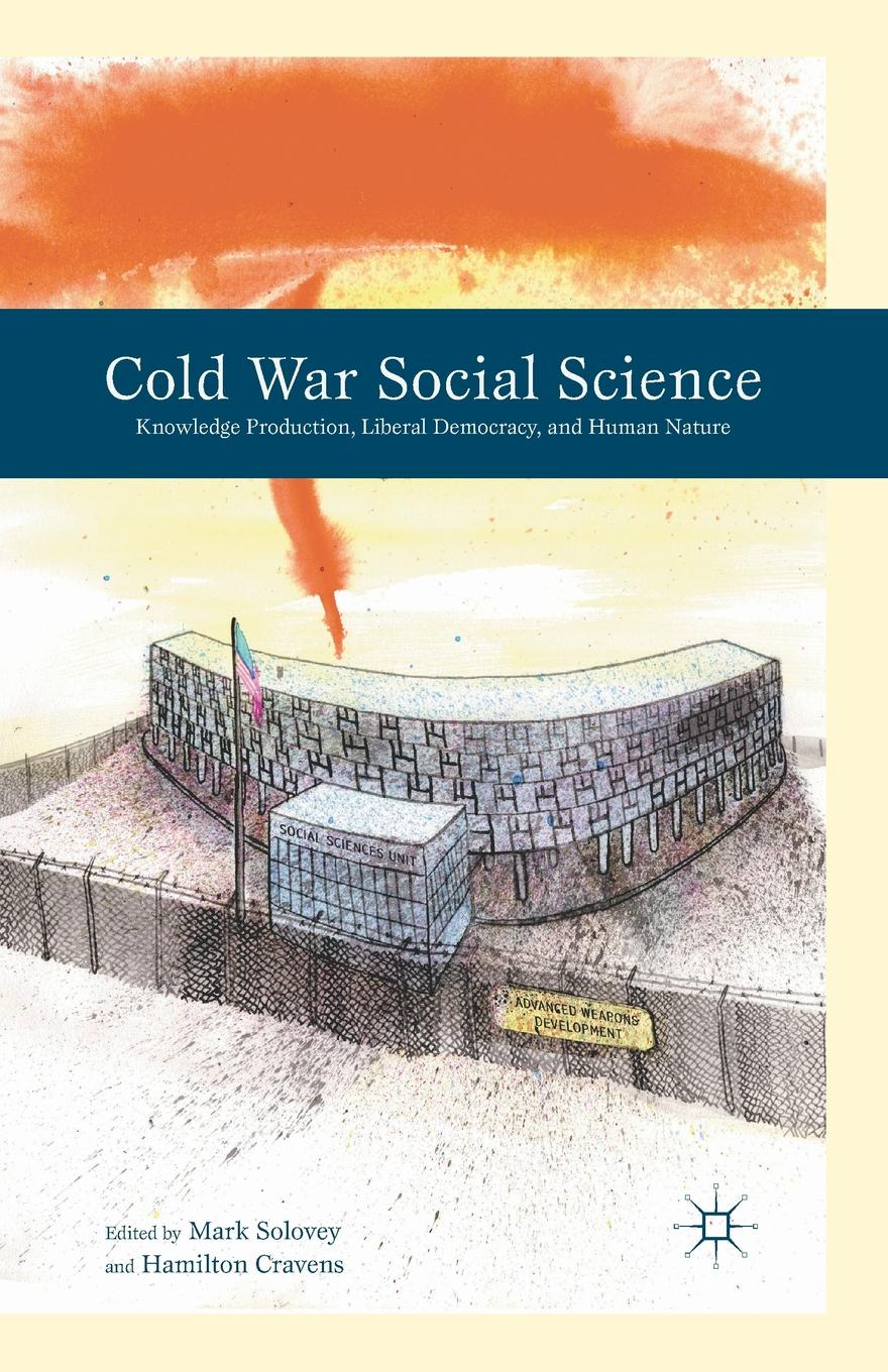 Cold War Social Science. Knowledge Production, Liberal Democracy, and Human Nature exterminism and cold war