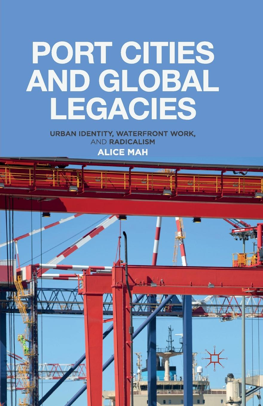 A. Mah Port Cities and Global Legacies. Urban Identity, Waterfront Work, and Radicalism shakespeare and emotions inheritances enactments legacies