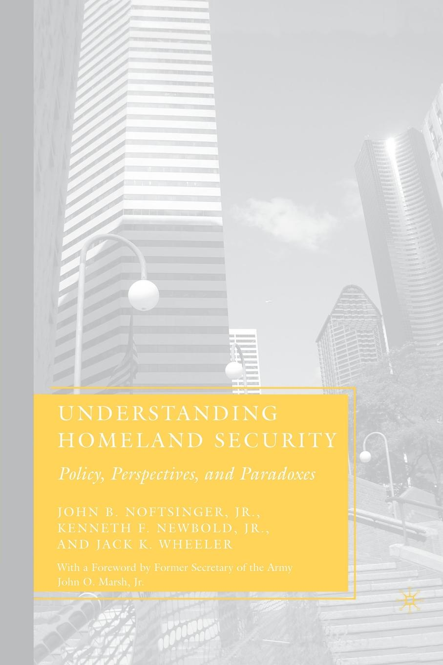 J. Noftsinger, K. Newbold, Wheeler Understanding Homeland Security. Policy, Perspectives, and Paradoxes