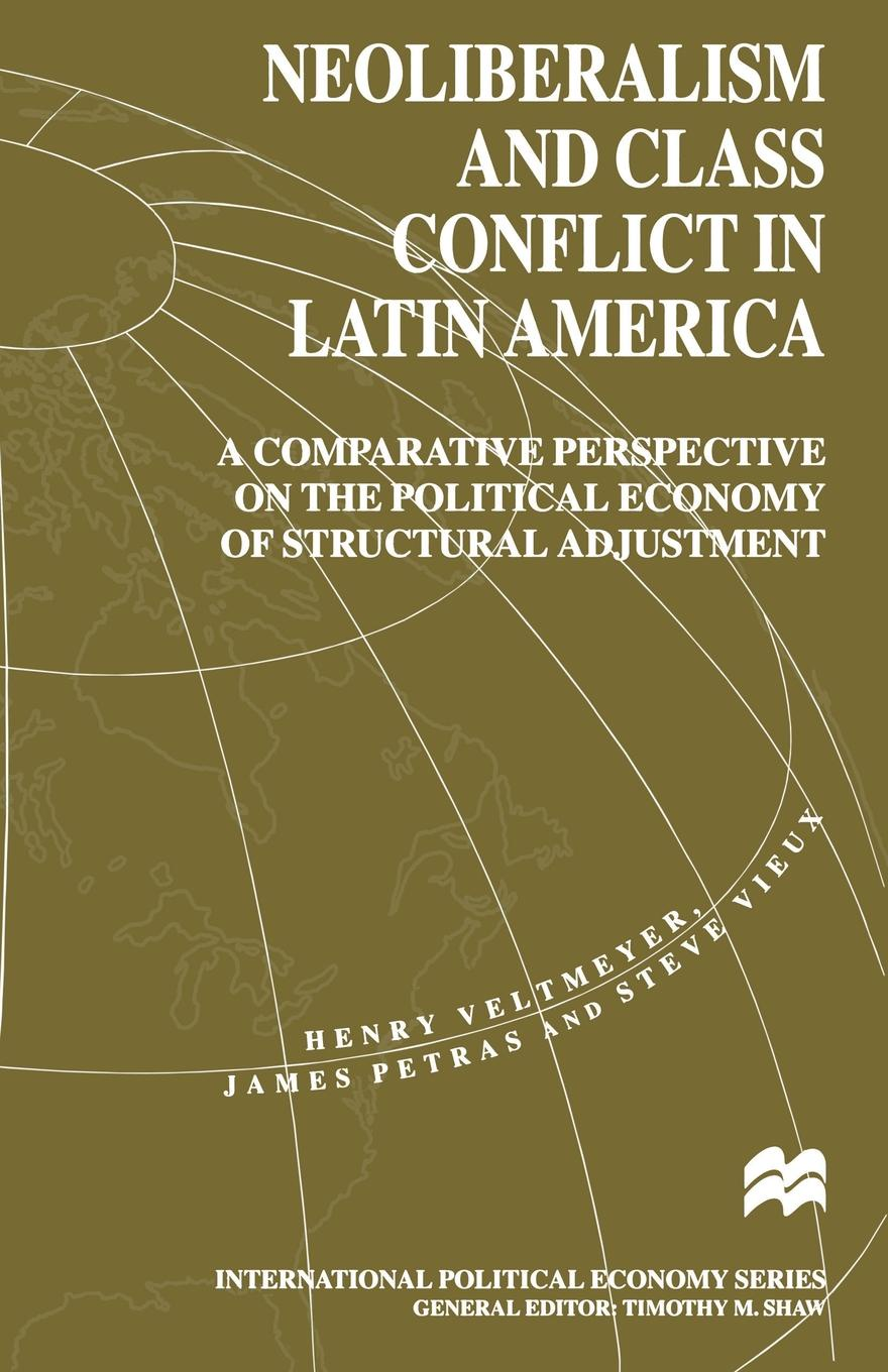H. Veltmeyer, J. Petras, S. Vieux Neoliberalism and Class Conflict in Latin America. A Comparative Perspective on the Political Economy of Structural Adjustment c kakel the american west and the nazi east a comparative and interpretive perspective