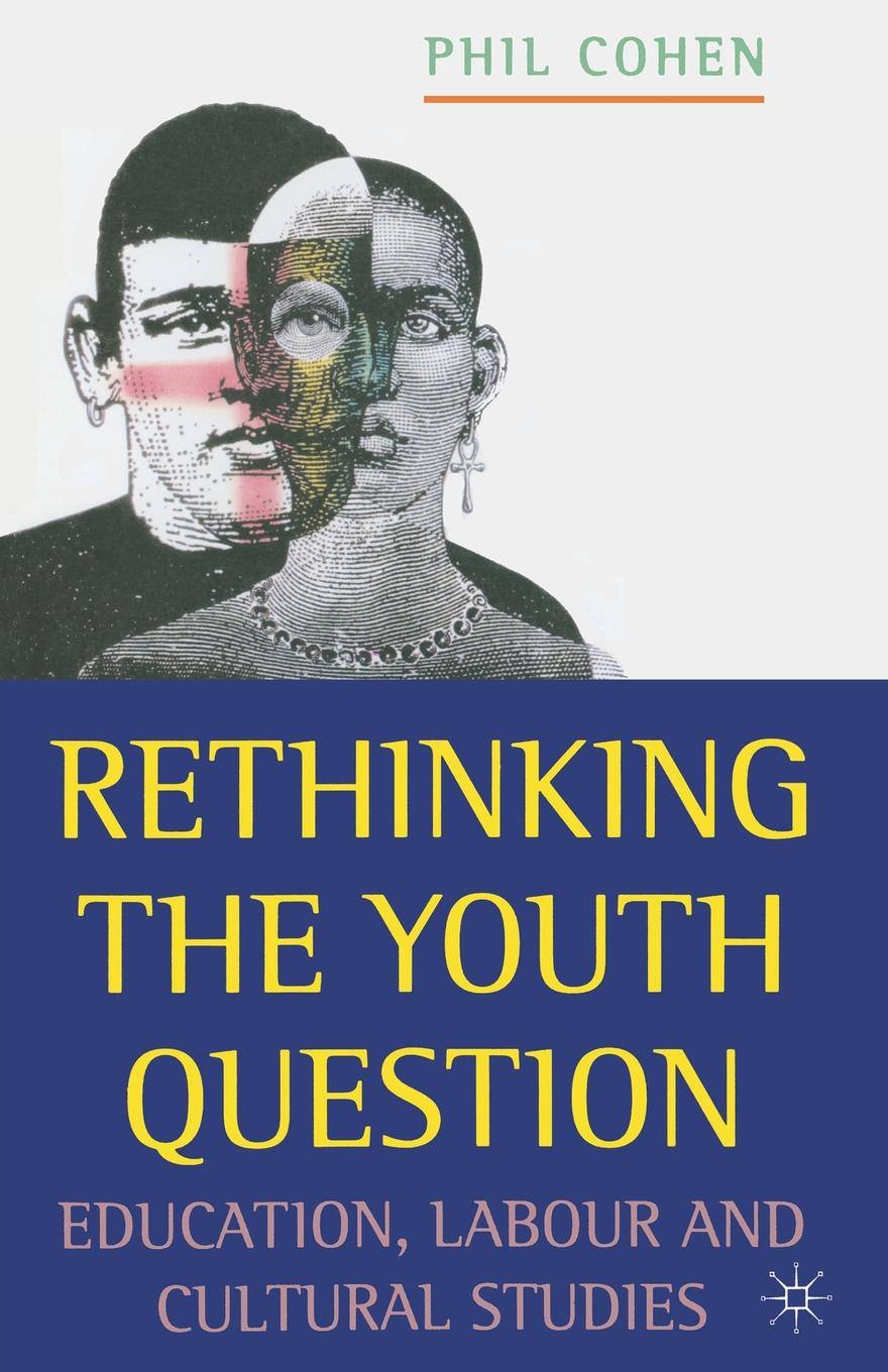 P. Cohen Rethinking the Youth Question. Education, Labour and Cultural Studies roland m schulz rethinking science education philosophical perspectives