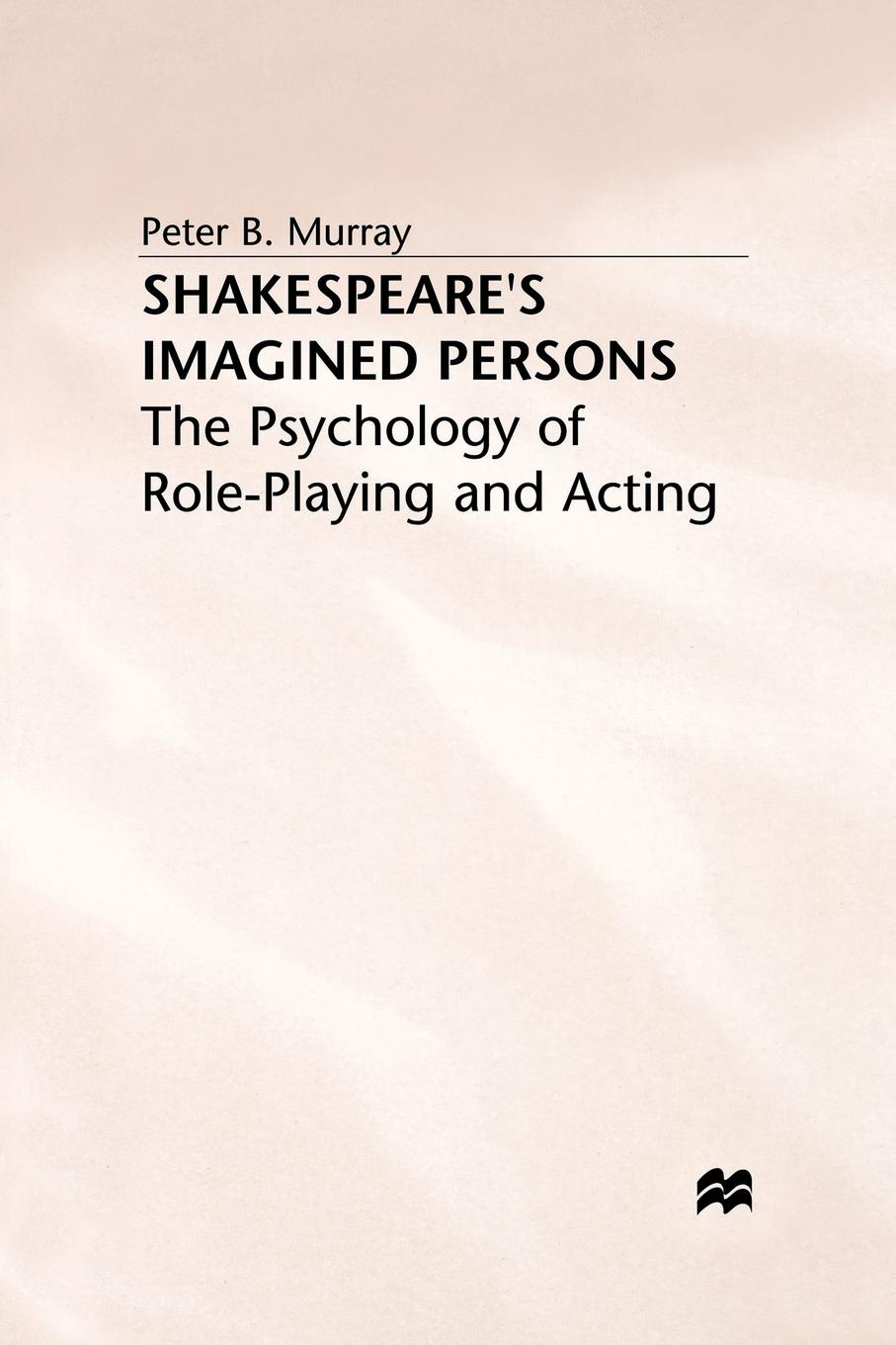 P. Murray Shakespeares Imagined Persons. The Psychology of Role-Playing and Acting