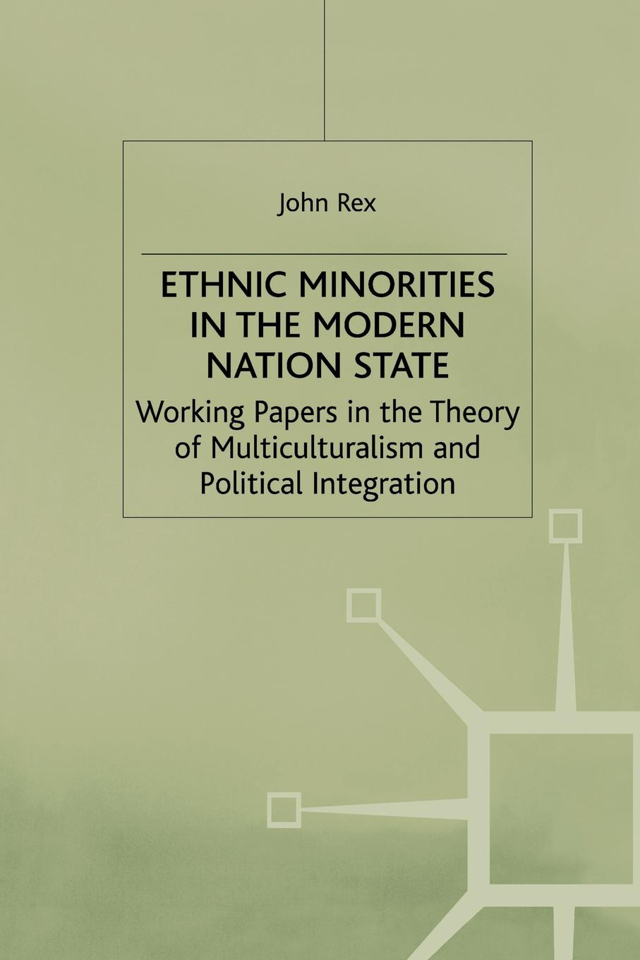 J. Rex Ethnic Minorities in the Modern Nation State. Working Papers in the Theory of Multiculturalism and Political Integration belle harrell multiculturalism must come to a truce hollywood and the perpetual browning of the nation