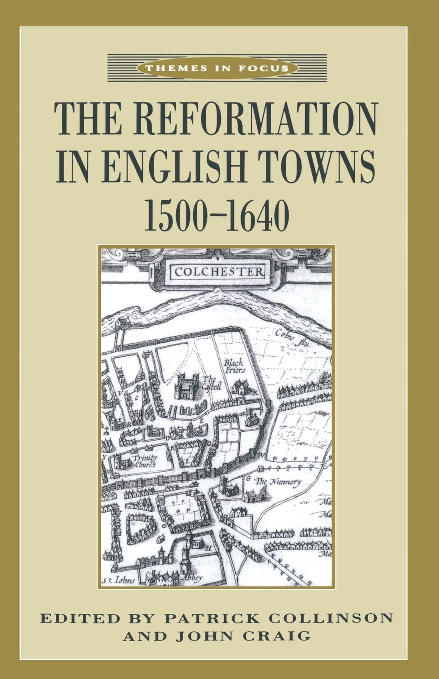 John Craig The Reformation in English Towns, 1500-1640