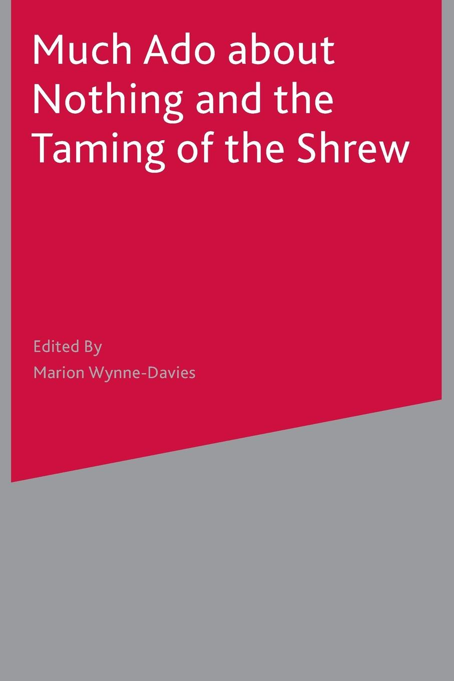 Marion Wynne-Davies Much Ado About Nothing and The Taming of the Shrew уильям шекспир the taming of the shrew