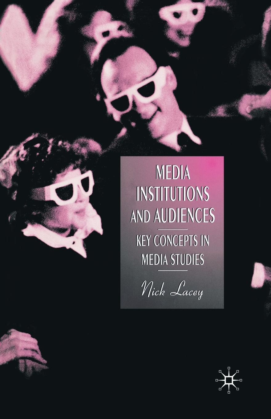 Nick Lacey Media, Institutions and Audiences. Key Concepts in Media Studies цена