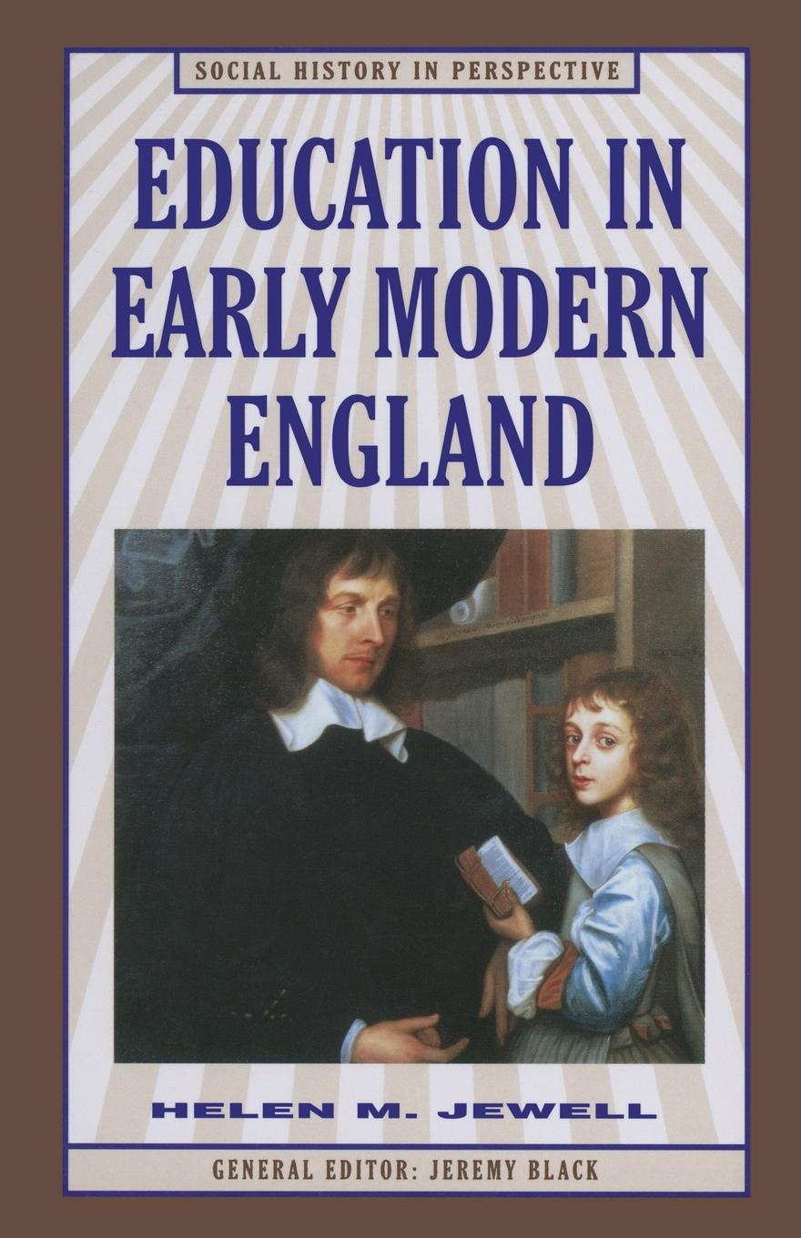 Helen M. Jewell Education in Early Modern England peter herman c a short history of early modern england british literature in context