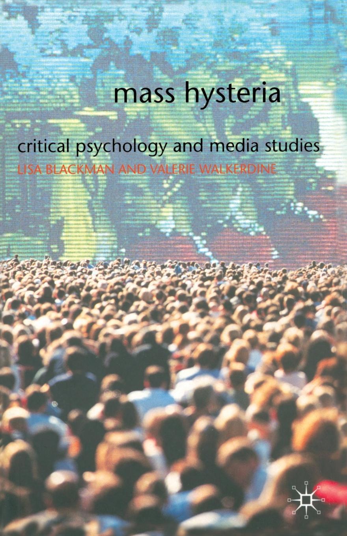 Lisa Blackman, Valerie Walkerdine Mass Hysteria. Critical Psychology and Media Studies
