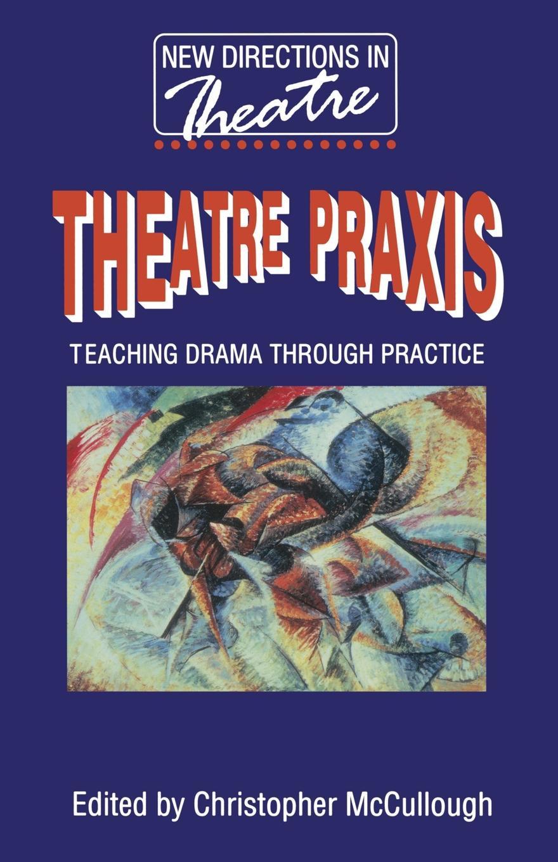 Theatre Praxis. Teaching Drama Through Practice