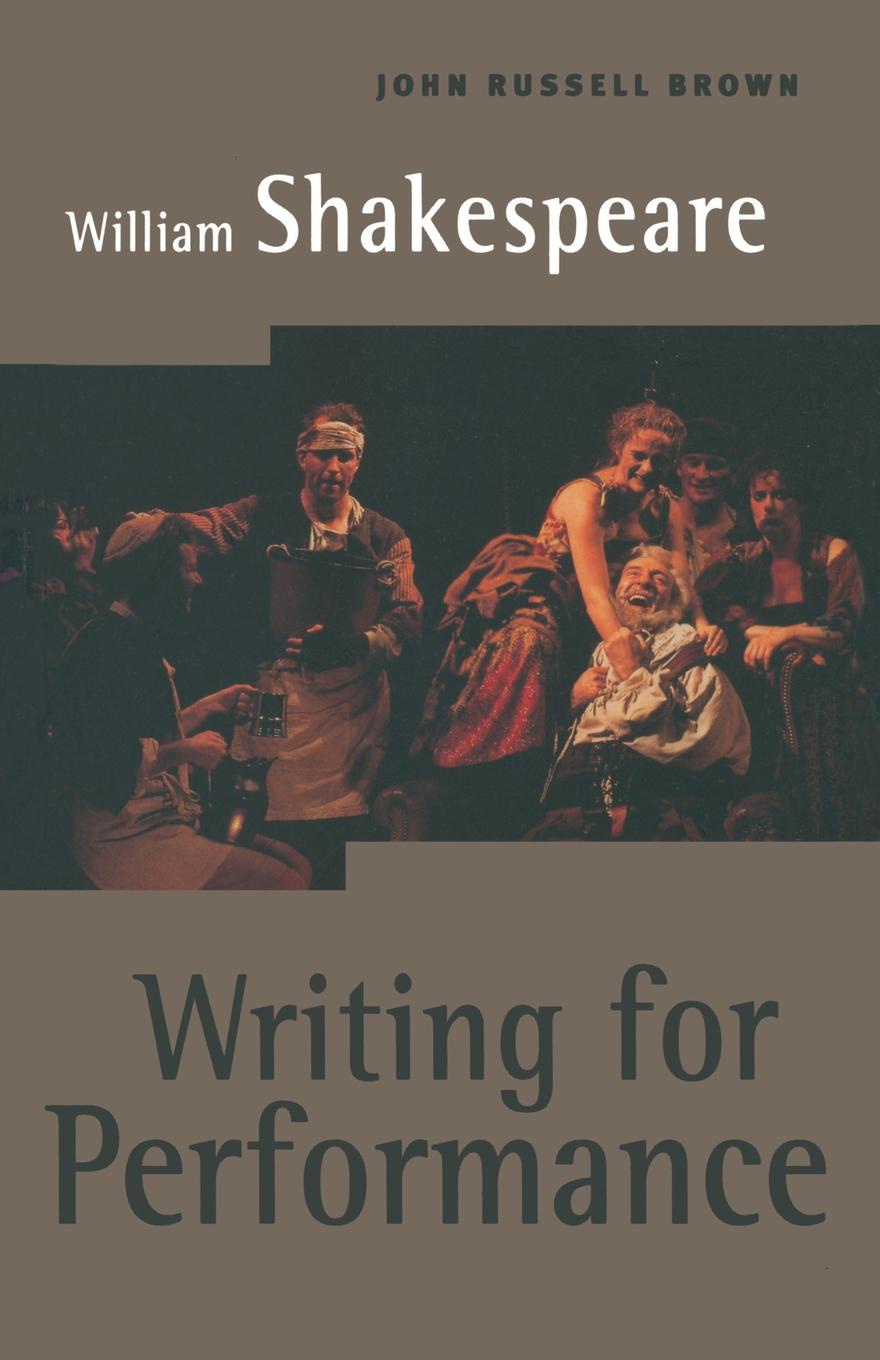 J. Brown William Shakespeare. Writing for Performance william shakespeare very interesting people