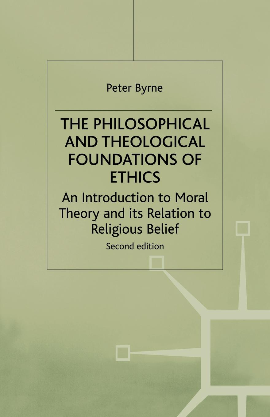 Peter Byrne The Philosophical and Theological Foundations of Ethics. An Introduction to Moral Theory and its Relation to Religious Belief carlson licia cognitive disability and its challenge to moral philosophy