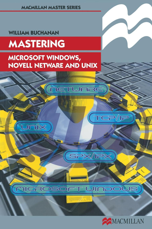 William J Buchanan Mastering Microsoft Windows, Novell NetWare and UNIX недорго, оригинальная цена