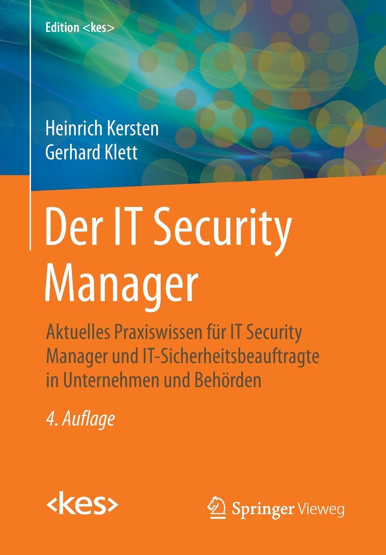 Heinrich Kersten, Gerhard Klett Der IT Security Manager. Aktuelles Praxiswissen fur IT Security Manager und IT-Sicherheitsbeauftragte in Unternehmen und Behorden manager