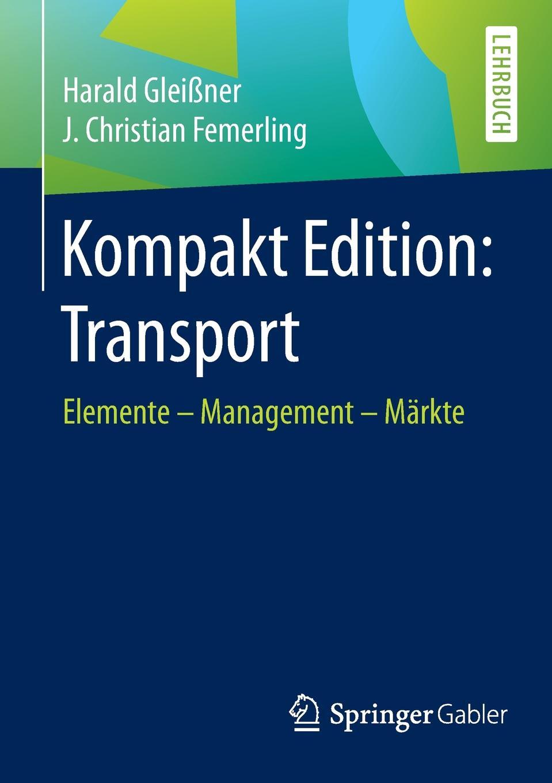 Harald Gleißner, J. Christian Femerling Kompakt Edition. Transport : Elemente - Management Markte