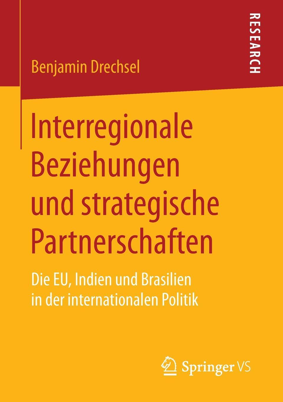Benjamin Drechsel Interregionale Beziehungen und strategische Partnerschaften. Die EU, Indien und Brasilien in der internationalen Politik joshi abhay okologische landwirtschaft und vermarktung in indien