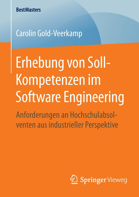 Carolin Gold-Veerkamp Erhebung von Soll-Kompetenzen im Software Engineering. Anforderungen an Hochschulabsolventen aus industrieller Perspektive carolin wufka akquisitionscontrolling