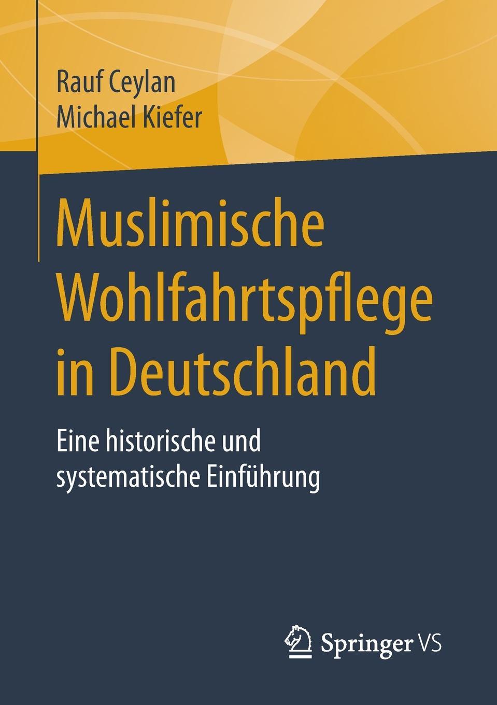 Rauf Ceylan, Michael Kiefer Muslimische Wohlfahrtspflege in Deutschland. Eine historische und systematische Einfuhrung rauf faik