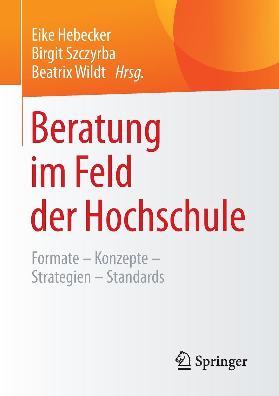 Beratung im Feld der Hochschule. Formate - Konzepte Strategien Standards