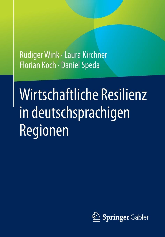 Rüdiger Wink, Laura Kirchner, Florian Koch Wirtschaftliche Resilienz in deutschsprachigen Regionen wink подвесная люстра wink n1981 8