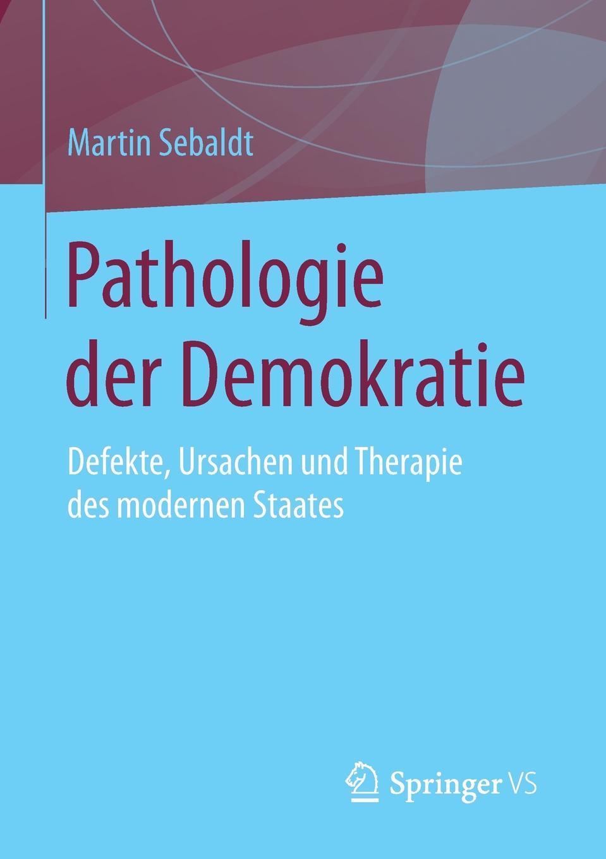 Martin Sebaldt Pathologie der Demokratie. Defekte, Ursachen und Therapie des modernen Staates ramy youssef diplomatie als institution des modernen staates
