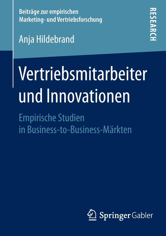 Anja Hildebrand Vertriebsmitarbeiter und Innovationen. Empirische Studien in Business-to-Business-Markten