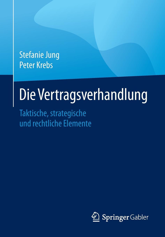 Stefanie Jung, Peter Krebs Die Vertragsverhandlung. Taktische, strategische und rechtliche Elemente цена и фото