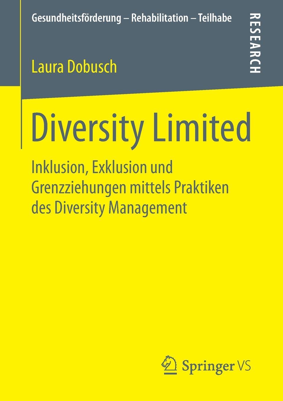 Laura Dobusch Diversity Limited. Inklusion, Exklusion und Grenzziehungen mittels Praktiken des Diversity Management algal diversity