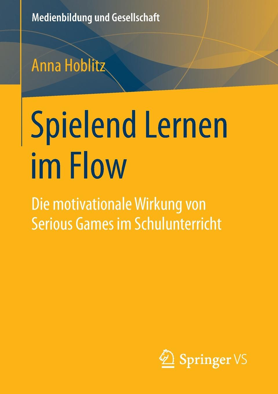 Anna Hoblitz Spielend Lernen im Flow. Die motivationale Wirkung von Serious Games im Schulunterricht flow in games aural conditioning
