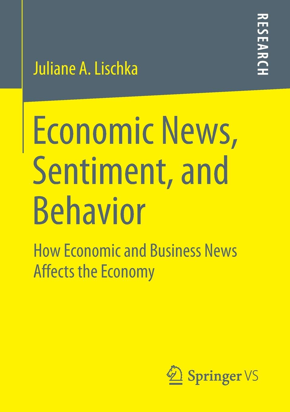 Juliane A. Lischka Economic News, Sentiment, and Behavior. How Economic and Business News Affects the Economy news